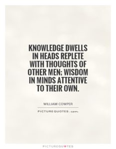 knowledge-dwells-in-heads-replete-with-thoughts-of-other-men-wisdom-in-minds-attentive-to-their-own-quote-1